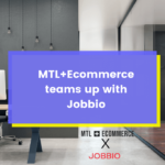 MTL+Ecommerce X Jobbio: A new Job Platform