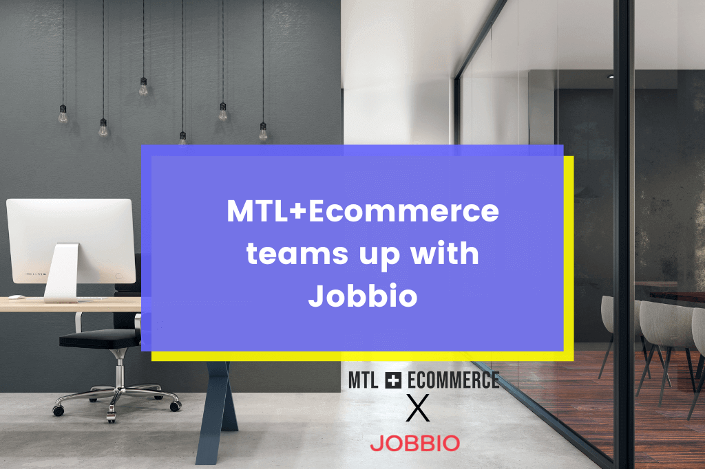 MTL+Ecommerce is partnering with job platform Jobbio to give readers and community members access to career opportunities in some of Canada's top Ecommerce, startups , ecommerce businesses and tech Hubs. The partnership will combine Jobbio's impressive technology with MTL+Ecommerce's dynamic community to showcase the best companies in Ecommerce, Startup & Tech that are hiring in Canada. it will also allow the MTL+Ecommerce's audience to apply to these companies directly.